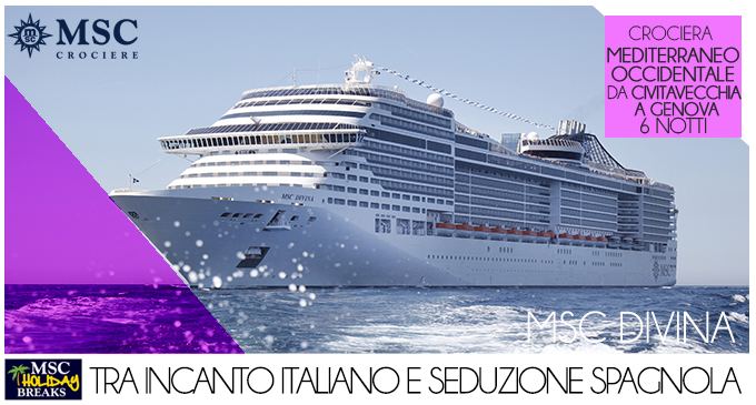 HOLIDAY BREAKS MSC DIVINA - CROCIERA MEDITERRANEO OCCIDENTALE DA  CIVITAVECCHIA A GENOVA - OFFERTA MSC CROCIERE 2018